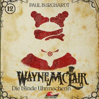 Paul Burghardt: Wayne McLair, Folge 12: Die blinde Uhrmacherin