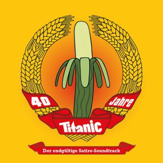 TITANIC: Titanic, 40 Jahre TITANIC - Der endgültige Satire-Soundtrack