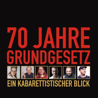 Philip Simon, Wilfried Schmickler, Fatih Çevikkollu, Idil Baydar, Sebastian Pufpaff, Nektarios Vlachopoulos, René Sydow, HG. Butzko, Max Uthoff, Anny Hartmann, Hagen Rether: 70 Jahre Grundgesetz: Ein kabarettistischer Blick