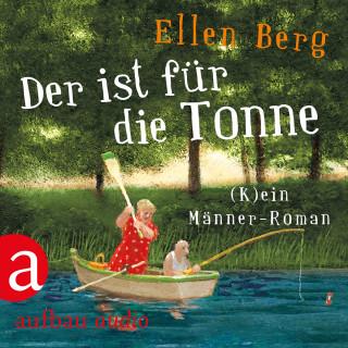 Ellen Berg: Der ist für die Tonne - (K)ein Männer Roman (Gekürzt)