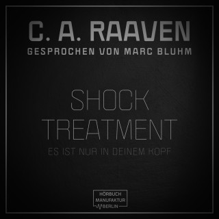 C. A. Raaven: Shock Treatment - Es ist nur in deinem Kopf (ungekürzt)