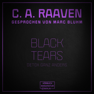 C. A. Raaven: Black Tears - Detox ganz anders (ungekürzt)