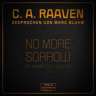 C. A. Raaven: No more sorrow - Er kommt auf dich zu (ungekürzt)