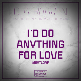 C. A. Raaven: I would do anything for love (ungekürzt)