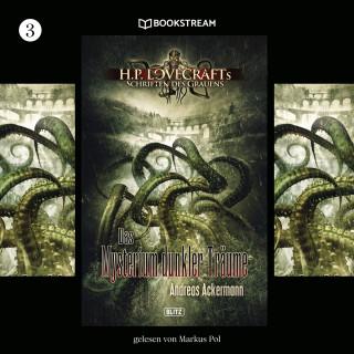 H. P. Lovecraft, Andreas Ackermann: Das Mysterium dunkler Träume - H. P. Lovecrafts Schriften des Grauens, Folge 3 (Ungekürzt)