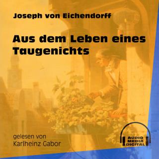 Joseph von Eichendorff: Aus dem Leben eines Taugenichts (Ungekürzt)