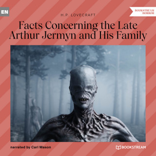 H. P. Lovecraft: Facts Concerning the Late Arthur Jermyn and His Family (Unabridged)