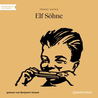 Franz Kafka: Elf Söhne (Ungekürzt)