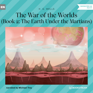 H. G. Wells: The Earth Under the Martians - The War of the Worlds, Book 2 (Unabridged)
