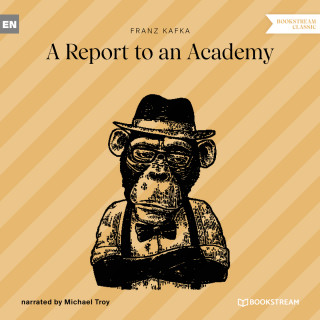Franz Kafka: A Report to an Academy (Unabridged)