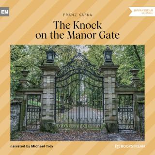 Franz Kafka: The Knock on the Manor Gate (Unabridged)