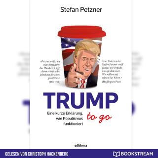 Stefan Petzner: Trump to go - Eine kurze Erklärung wie Populismus funktioniert (Ungekürzt)