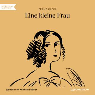 Franz Kafka: Eine kleine Frau (Ungekürzt)