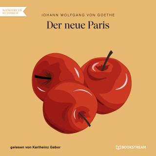 Johann Wolfgang von Goethe: Der neue Paris (Ungekürzt)