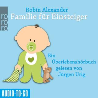 Robin Alexander: Familie für Einsteiger (Ungekürzt)