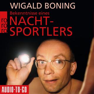 Wigald Boning: Bekenntnisse eines Nachtsportlers (Gekürzt)