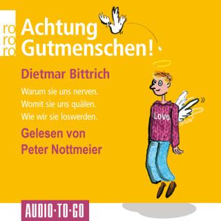 Dietmar Bittrich: Achtung, Gutmenschen! - Warum sie uns nerven - Womit sie uns quälen - Wie wir sie loswerden (Gekürzt)
