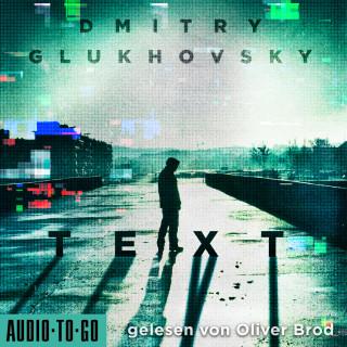 Dmitry Glukhovsky: Text (Ungekürzt)