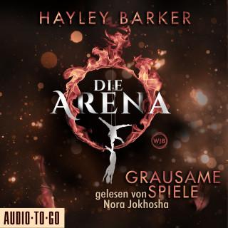 Hayley Barker: Grausame Spiele - Die Arena, Teil 1 (Ungekürzt)