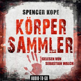 Spencer Kope: Körpersammler (Ungekürzt)