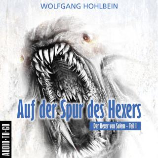 Wolfgang Hohlbein: Auf der Spur des Hexers - Der Hexer von Salem 1 (Gekürzt)