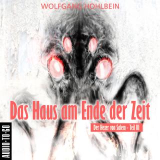 Wolfgang Hohlbein: Das Haus am Ende der Zeit - Der Hexer von Salem 3 (Gekürzt)