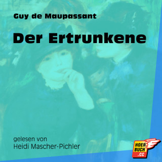 Guy de Maupassant: Der Ertrunkene (Ungekürzt)