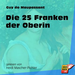Guy de Maupassant: Die 25 Franken der Oberin (Ungekürzt)