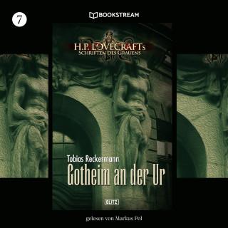 H. P. Lovecraft, Tobias Reckermann: Gotheim an der Ur - H. P. Lovecrafts Schriften des Grauens, Folge 7 (Ungekürzt)