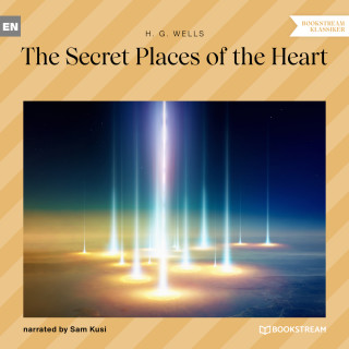 H. G. Wells: The Secret Places of the Heart (Unabridged)