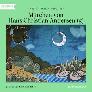 Hans Christian Andersen: Märchen von Hans Christian Andersen 5 (Ungekürzt)