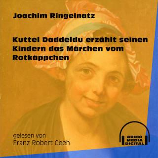 Joachim Ringelnatz: Kuttel Daddeldu erzählt seinen Kindern das Märchen vom Rotkäppchen (Ungekürzt)