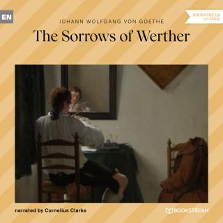 Johann Wolfgang von Goethe: The Sorrows of Werther (Ungekürzt)