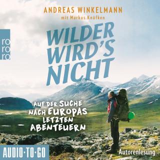 Andreas Winkelmann, Markus Knüfken: Wilder wird's nicht - Auf der Suche nach Europas letzten Abenteuern (ungekürzt)