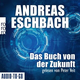Andreas Eschbach: Das Buch von der Zukunft (Ungekürzt)