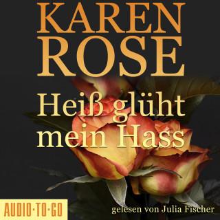 Karen Rose: Heiß glüht mein Hass - Chicago-Reihe, Teil 6 (gekürzt)