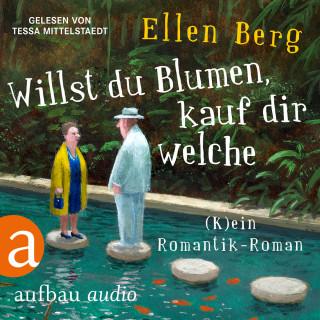 Ellen Berg: Willst du Blumen, kauf dir welche - (K)ein Romantik-Roman (Gekürzt)