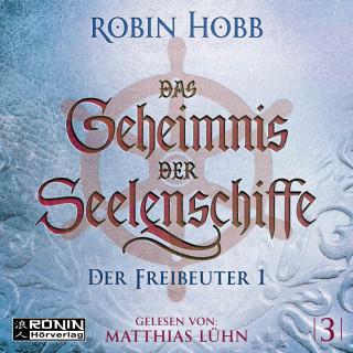 Robin Hobb: Der Freibeuter, Teil 1 - Das Geheimnis der Seelenschiffe, Band 3 (ungekürzt)