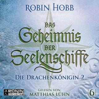 Robin Hobb: Die Drachenkönigin, Teil 2 - Das Geheimnis der Seelenschiffe, Band 6 (ungekürzt)