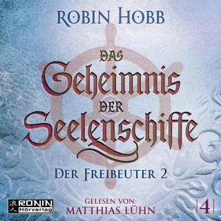 Robin Hobb: Der Freibeuter, Teil 2 - Das Geheimnis der Seelenschiffe, Band 4 (ungekürzt)