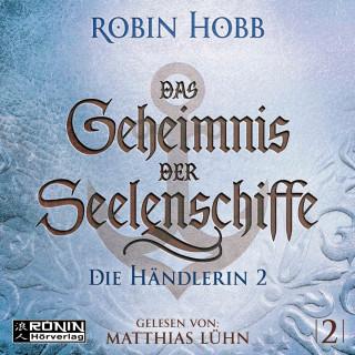 Robin Hobb: Die Händlerin, Teil 2 - Das Geheimnis der Seelenschiffe, Band 2 (ungekürzt)